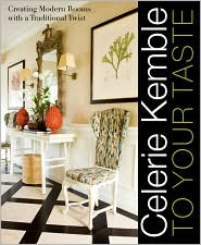 Celerie Kemble: To Your Taste: Creating Modern Rooms with a Traditional Twist by Celerie Kemble: Book Cover